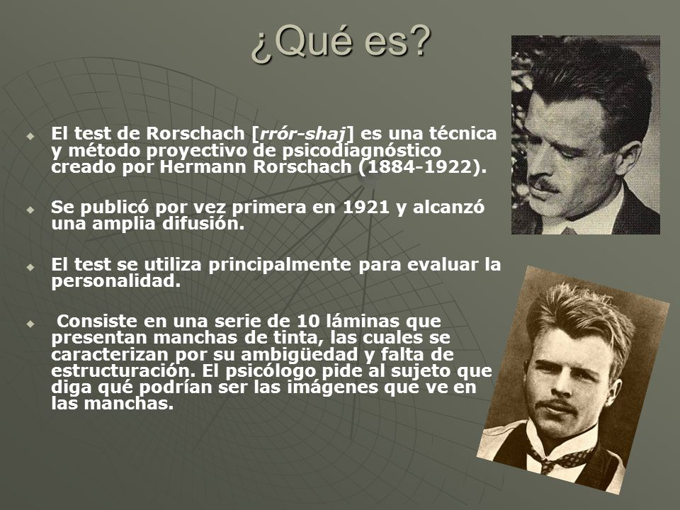¿Qué es El test de Rorschach [rrór-shaj] es una técnica y método proyectivo de psicodiagnóstico creado por Hermann Rorschach (1884-1922).